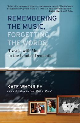 Remembering the Music, Forgetting the Words By Whouley, Kate